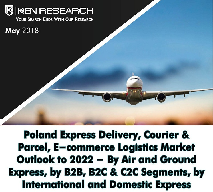 Poland Express Logistics market is Expected to Reach around USD 1.5 billion by the year 2022: Ken Research