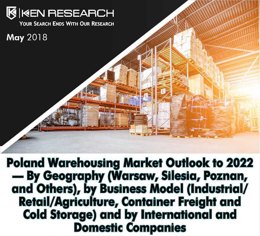Poland Warehousing Market is Expected to Reach Around USD 22 billion by 2022: Ken Research