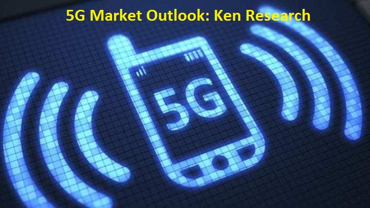 Rising Landscape Of 5G Market Outlook: Ken Research