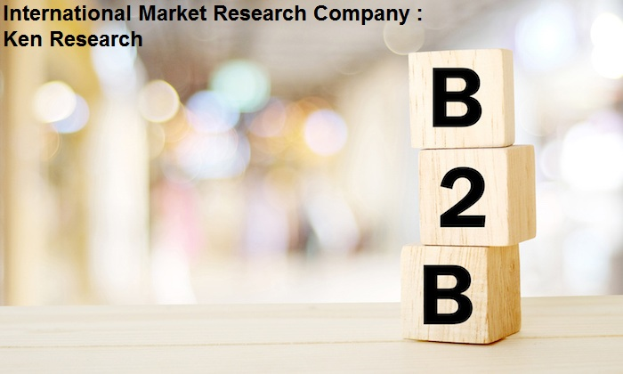 Increasing Landscape Of The Top B2B Market Research Companies Market Outlook: Ken Research