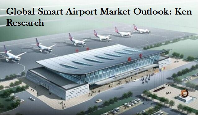 Increasing Potential Of The Global Smart Airport Market Outlook: KenResearch