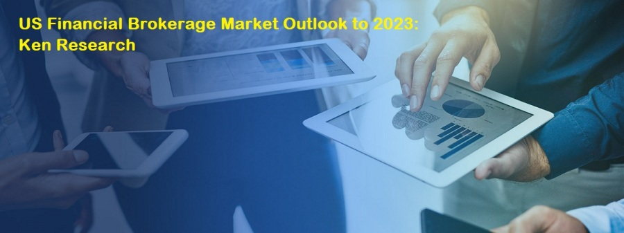 US Financial Brokerage Market will be Driven by Rising in Dealership Activities and Increasing Adoption of Technology: KenResearch