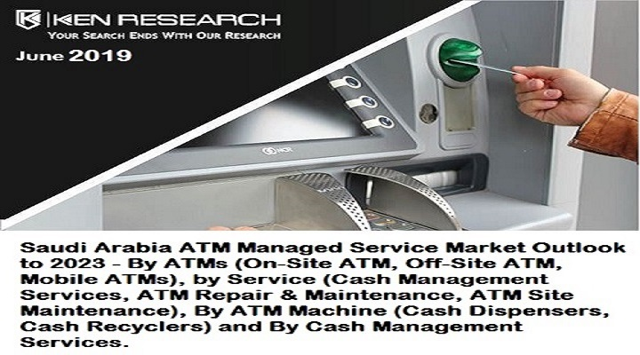 Saudi Arabian ATM Managed Service Market is Driven by Rising demand for ATM Site Monitoring and ATM Repair & Maintenance Services: Ken Research