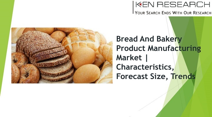 Coming Trends In The Bread And Bakery Products Manufacturing Market Outlook: KenResearch