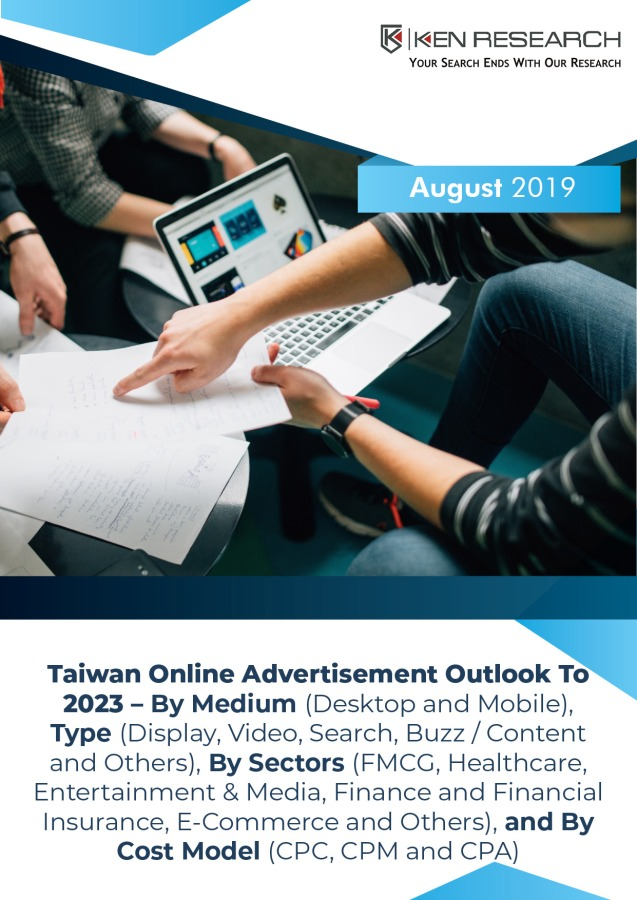Internet and Digital Advertising seen Outstripping the Traditional Medium in terms of better Customer Penetration with an Added Advantage of Better Monetization and Ad Reach Measurement Tools in Taiwan in 2018 : Ken Research