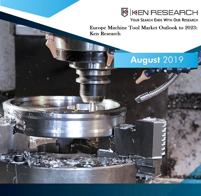 Europe Machine Tool Market Outlook to 2023: KenResearch