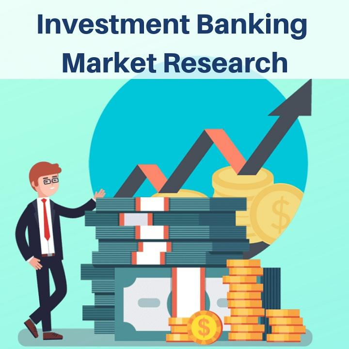 Increase in Investment Activities Expected to Drive Global Investment Banking Market: Ken Research